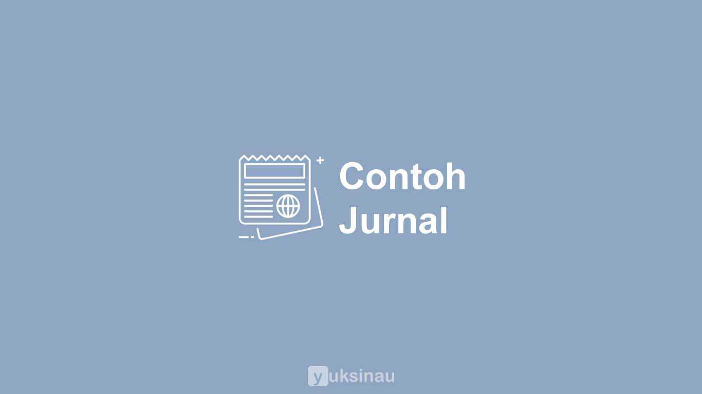 6 Contoh Jurnal Ilmiah dan Akuntansi (Penjelasan Lengkap)